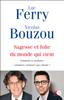 Sagesse et folie du monde qui vient - Luc Ferry ; Nicolas Bouzou