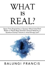 What is Real?:Space Time Singularities or Quantum Black Holes?Dark Matter or Planck Mass Particles? General Relativity or Quantum Gravity? Volume or Area Entropy Law?