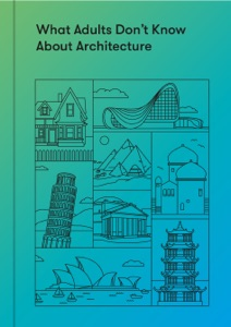 What Adults Don't Know About Architecture
