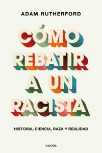 Descargar Cómo rebatir a un racista - Adam Rutherford [PDF ...