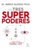 Mario Alonso Puig - Tus tres superpoderes para lograr una vida más sana, próspera y feliz portada