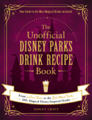 The Unofficial Disney Parks Drink Recipe Book Book Cover