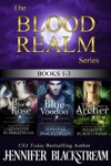 The Blood Realm Series Books 1-3 All For A Rose Blue Voodoo And The Archer