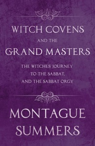 Witch Covens and the Grand Masters - The Witches' Journey to the Sabbat, and the Sabbat Orgy (Fantasy and Horror Classics)