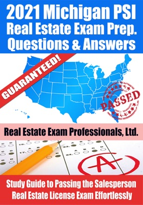2021 Michigan PSI Real Estate Exam Prep Questions & Answers: Study Guide to Passing the Salesperson Real Estate License Exam Effortlessly