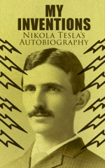 My Inventions – Nikola Tesla's Autobiography