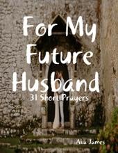 For My Future Husband 31 Short Prayers