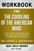 The Coddling Of The American Mind How Good Intentions And Bad Ideas Are Setting Up A Generation For Failure By Greg Lukianoff & Jonathan Haidt (MaxHelp Workbooks)
