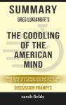 Summary Greg Lukianoffs The Coddling Of The American Mind