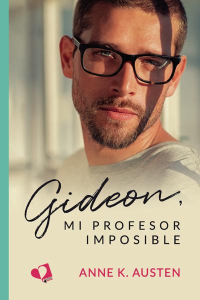 Gideon, mi profesor imposible by Anne K. Austen