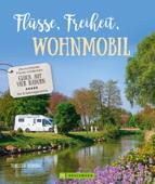 Bildband: Flüsse, Freiheit, Wohnmobil. Deutschlands Flüsse entdecken.