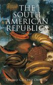 The South American Republics (Vol. 1&2)