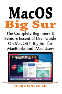 MacOS Big Sur: The Complete Beginners & Seniors Essential User Guide On MacOS 11 Big Sur for MacBooks and iMac Users Book Cover