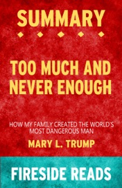 Too Much And Never Enough How My Family Created The World S Most Dangerous Man By Mary L Trump Summary By Fireside Reads