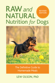Raw and Natural Nutrition for Dogs, Revised Edition book