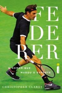 Federer: O Homem Que Mudou o Esporte Book Cover
