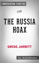 The Russia Hoax: by Gregg Jarrett Conversation Starters book