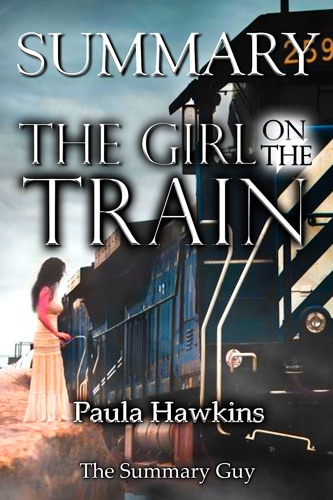 The Summary Guy - The Girl on the Train