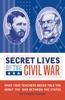 Secret Lives Of The Civil War