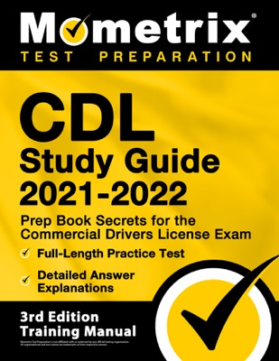 CDL Study Guide 2021-2022 - Prep Book Secrets for the Commercial Drivers License Exam, Full-Length Practice Test, Detailed Answer Explanations