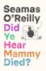 Seamas O'Reilly - Did Ye Hear Mammy Died? artwork