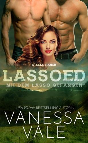 Vanessa Vale - Lassoed – mit dem Lasso gefangen