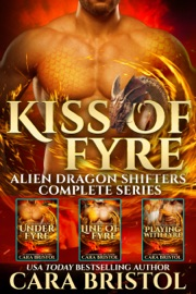 Kiss of Fyre: Alien Dragon Shifters Complete Series - Cara Bristol by  Cara Bristol PDF Download