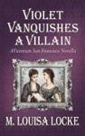 Violet Vanquishes A Villain A Victorian San Francisco Novella