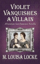 Violet Vanquishes A Villain: A Victorian San Francisco Novella