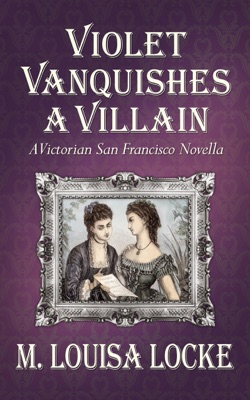 Violet Vanquishes a Villain: A Victorian San Francisco Novella pdf Download