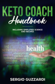 KETO COACH HANDBOOK - Including Simplified Science And Recipes