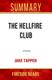 The Hellfire Club: A Novel by Jake Tapper: Summary by Fireside Reads