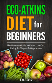 Eco-Atkins Diet Beginner's Guide and Cookbook