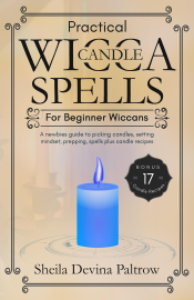 Practical Wicca Candle Spells for Beginner Wiccans:  A Newbies Guide to Picking Candles, Setting Mindset, Prepping, Spells plus Candle Recipes