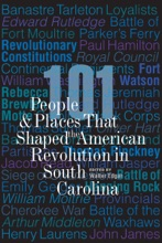 101 People And Places That Shaped The American Revolution In South Carolina