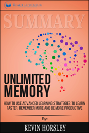 Summary of Unlimited Memory: How to Use Advanced Learning Strategies to Learn Faster, Remember More and be More Productive by Kevin Horsley book