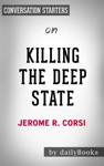 Killing The Deep State The Fight To Save President Trump By Jerome R Corsi Conversation Starters