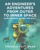 An Engineer's Adventures From Outer To Inner Space (and Friends Along The Way)