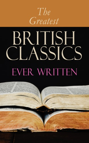 Charles Dickens, George Eliot, Charlotte Brontë, William Shakespeare, John Milton, Jonathan Swift, Daniel Defoe, Henry Fielding, Laurence Sterne, Jane Austen, William Makepeace Thackeray, P. B. Shelley, Mary Shelley, John Keats, Emily Brontë, Thomas Hardy, Elizabeth Von Arnim, D. H. Lawrence, Ann Ward Radcliffe, Bram Stoker, Arthur Conan Doyle, Joseph Conrad, Oscar Wilde, Lewis Carroll, Frances Hodgson Burnett, George Grossmith, Weedon Grossmith, H.G. Wells, Wilkie Collins, G. K. Chesterton, E. M. Forster, T. S. Eliot, James Joyce, George Bernard Shaw, W. B. Yeats, Sir Walter Scott, Robert Louis Stevenson, Kenneth Grahame, George MacDonald & James Matthew Barrie - The Greatest British Classics Ever Written