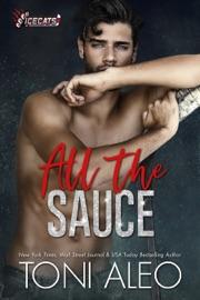 All the Sauce - Toni Aleo by  Toni Aleo PDF Download