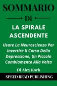 Sommario Di La Spirale Ascendente Di Alex Korb Usare La Neuroscienza Per Invertire Il Corso Della Depressione, Un Piccolo Cambiamento Alla Volta Book Cover