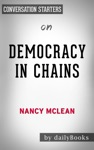 Democracy In Chains The Deep History Of The Radical Rights Stealth Plan For America By Nancy MacLean Conversation Starters