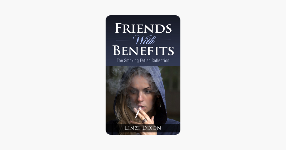 Friends With Benefits: The Smoking Fetish Collection