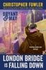 Bryant & May: London Bridge Is Falling Down