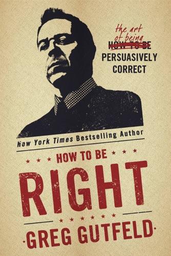 Greg Gutfeld - How To Be Right