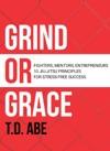 Grind Or Grace Fighters Mentors Entrepreneurs 10 Jiu-Jitsu Principles For Stress-Free Success
