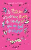 Download and Read Online Le Putain d'énorme livre du bonheur qui va tout déchirer