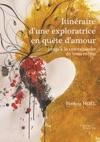 Itinraire Dune Exploratrice En Qute Damour - Jusqu La Connaissance De Vous-mme
