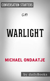 Warlight: A novel by Michael Ondaatje Conversation Starters book