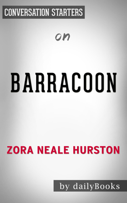 Barracoon: The Story of the Last Black Cargo by Zora Neale Hurston: Conversation Starters - Daily Books book